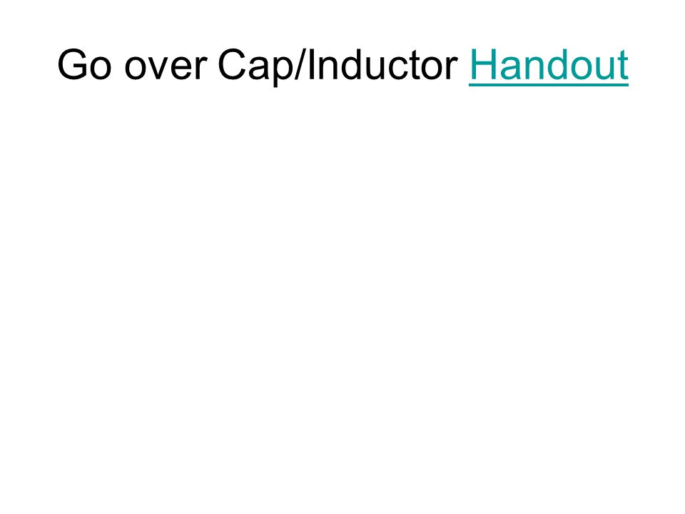 Go over Cap/Inductor HandoutHandout