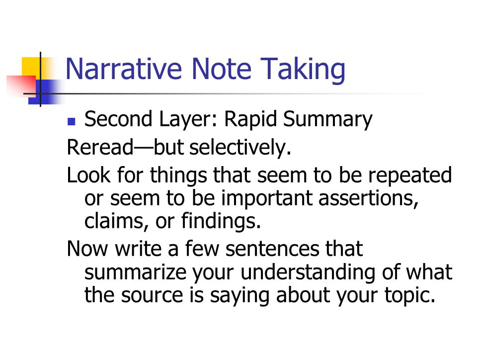 Narrative Note Taking Second Layer: Rapid Summary Reread—but selectively. Look for things that seem to be repeated or seem to be important assertions,