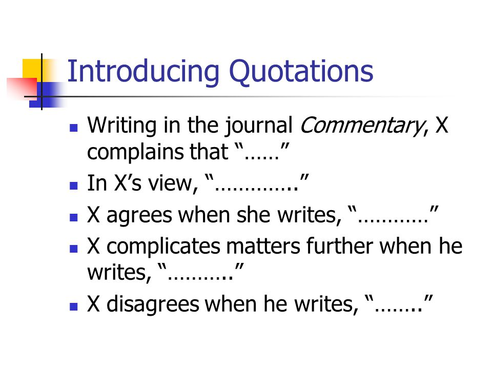 """Introducing Quotations Writing in the journal Commentary, X complains that """"……"""" In X's view, """"………….."""" X agrees when she writes, """"…………"""" X complicates m"""