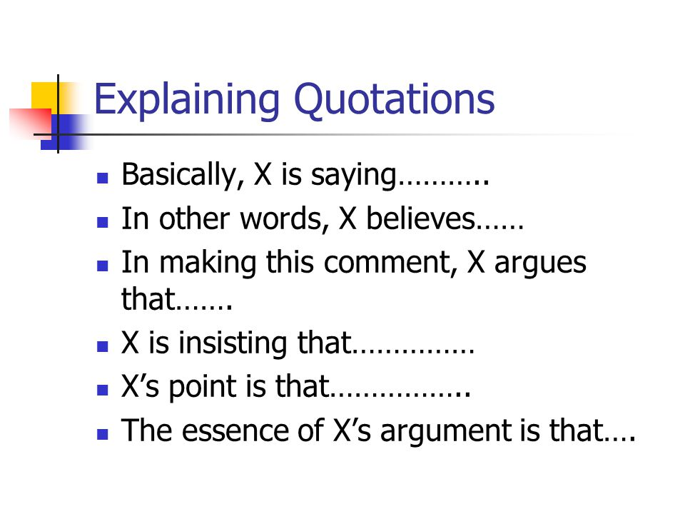 Explaining Quotations Basically, X is saying………..