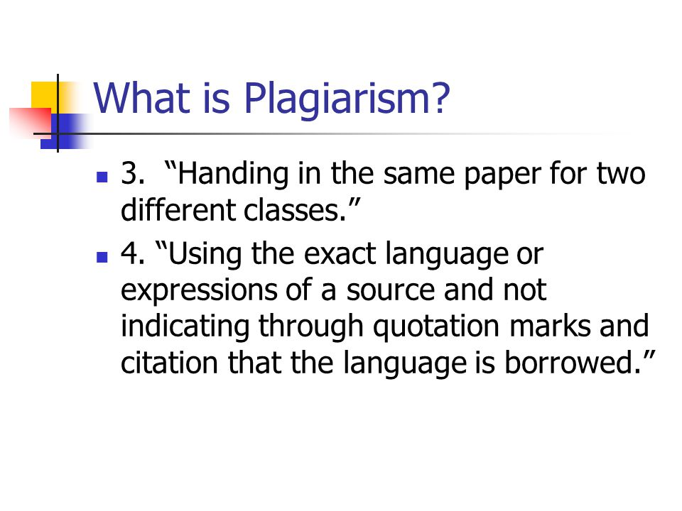 What is Plagiarism. 3. Handing in the same paper for two different classes. 4.