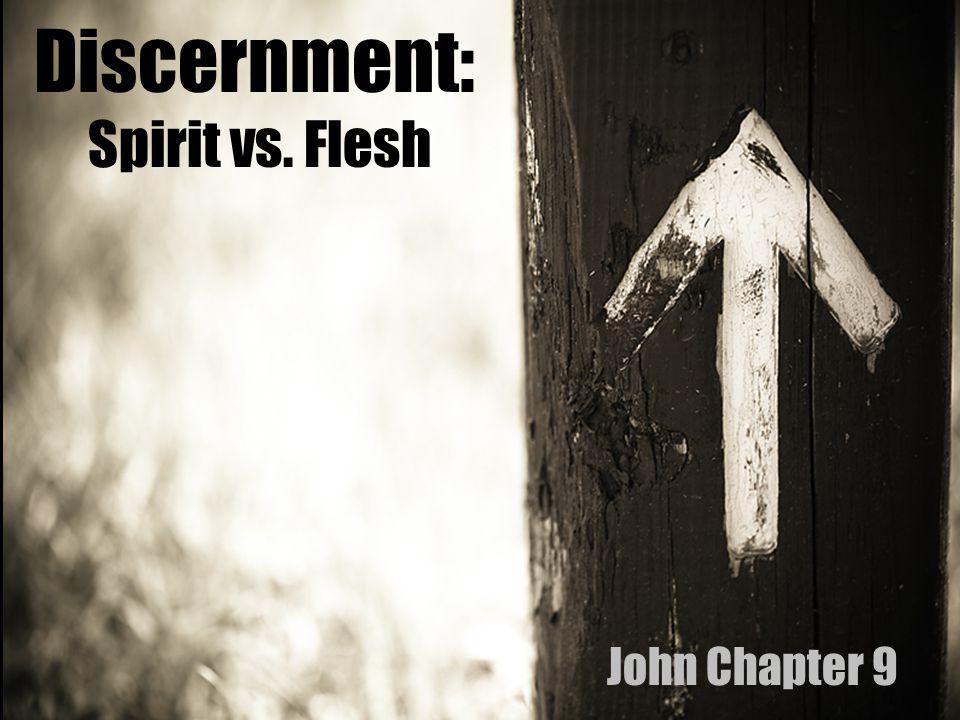 Discernment: Spirit vs. Flesh John Chapter 9