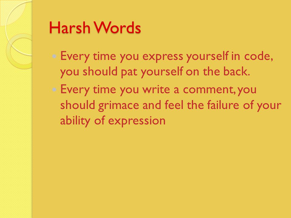 Harsh Words Every time you express yourself in code, you should pat yourself on the back.