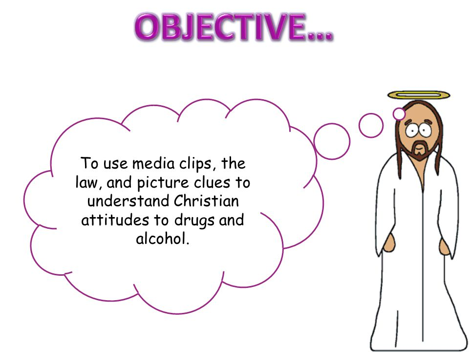 To use media clips, the law, and picture clues to understand Christian attitudes to drugs and alcohol.
