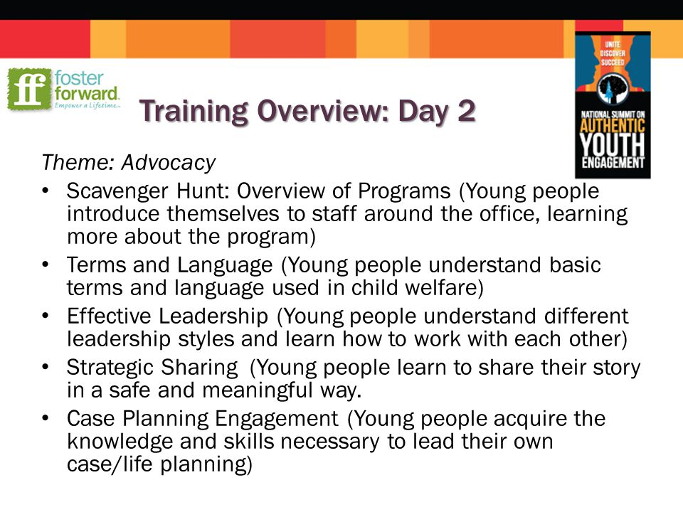 Training Overview: Day 2 Theme: Advocacy Scavenger Hunt: Overview of Programs (Young people introduce themselves to staff around the office, learning