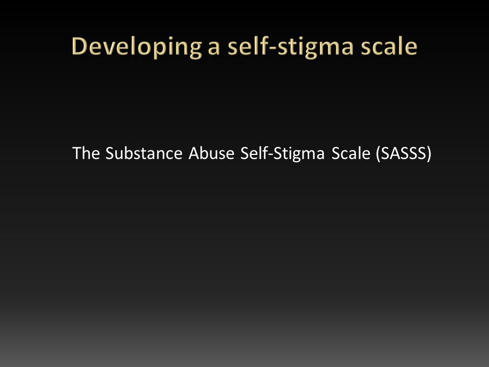 The Substance Abuse Self-Stigma Scale (SASSS)