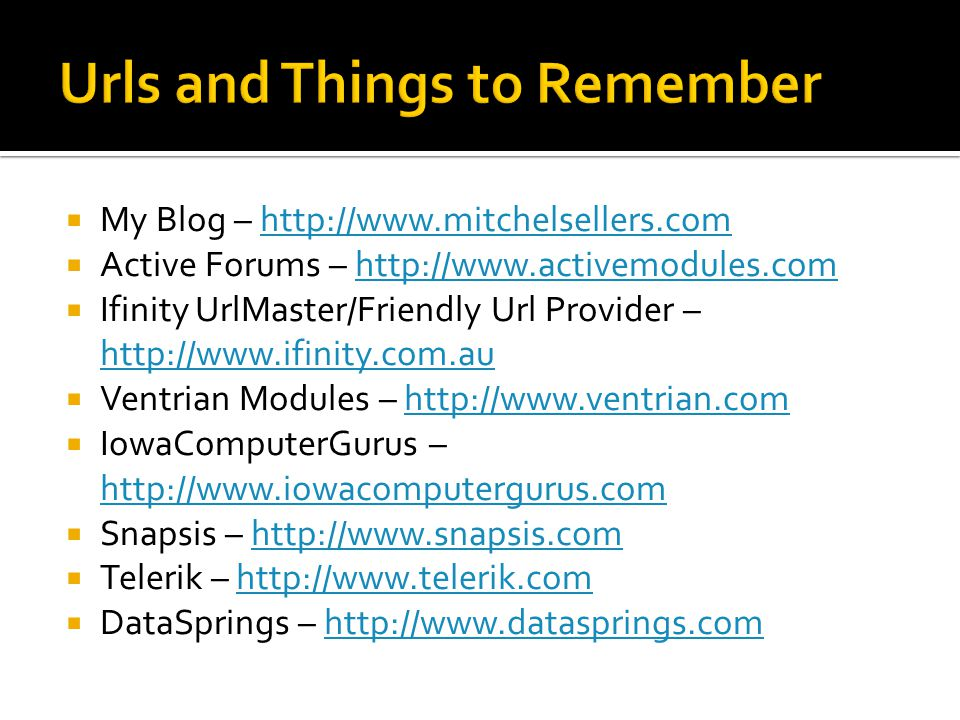  My Blog – http://www.mitchelsellers.comhttp://www.mitchelsellers.com  Active Forums – http://www.activemodules.comhttp://www.activemodules.com  If