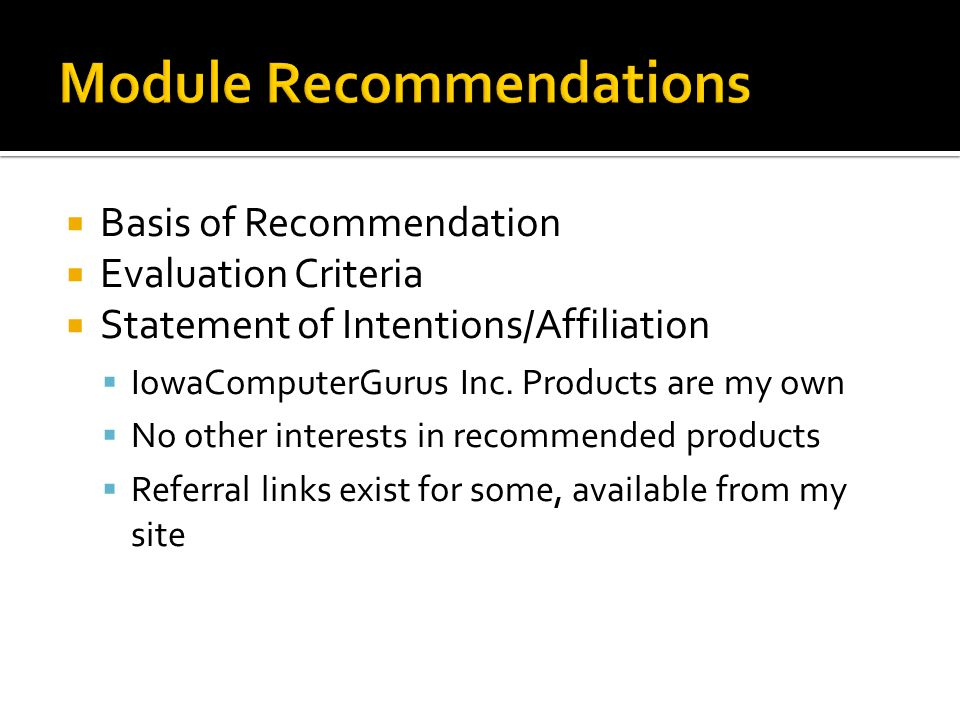  Basis of Recommendation  Evaluation Criteria  Statement of Intentions/Affiliation  IowaComputerGurus Inc.