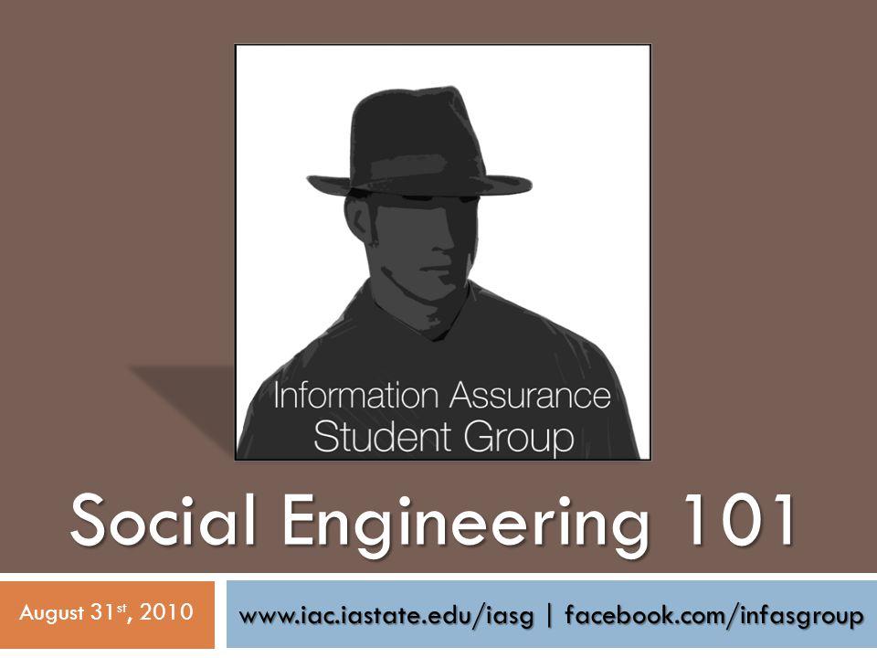 www.iac.iastate.edu/iasg   facebook.com/infasgroup Social Engineering 101 August 31 st, 2010