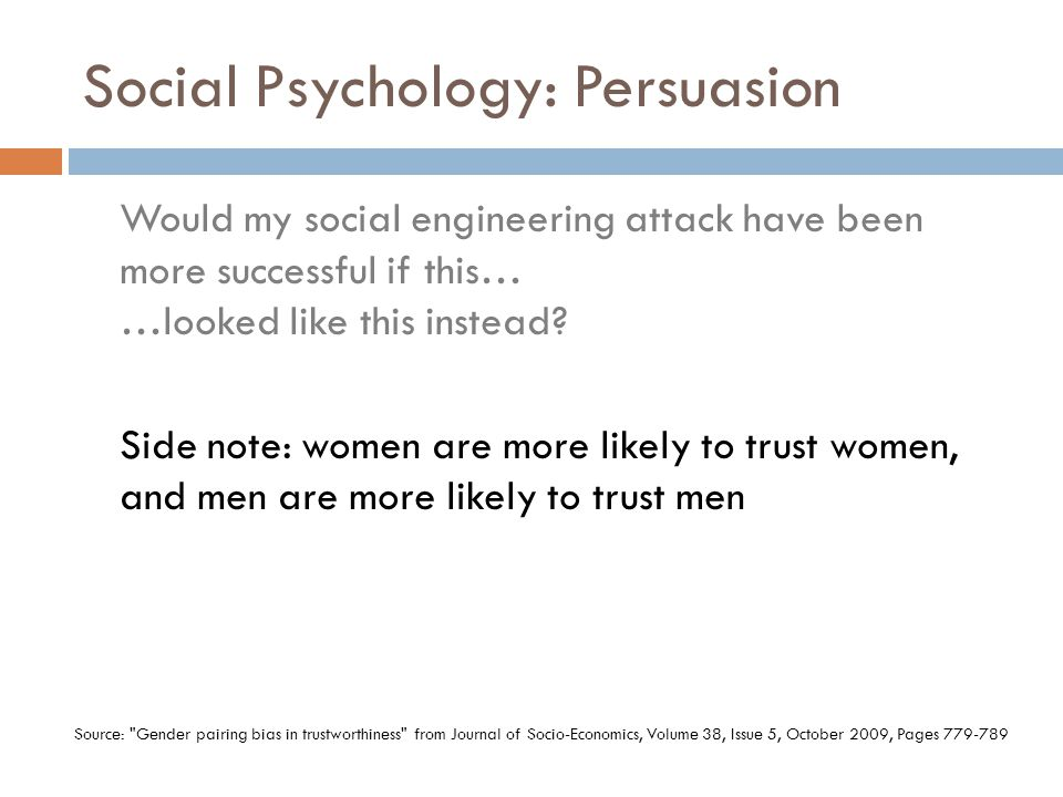 Social Psychology: Persuasion Would my social engineering attack have been more successful if this… …looked like this instead.