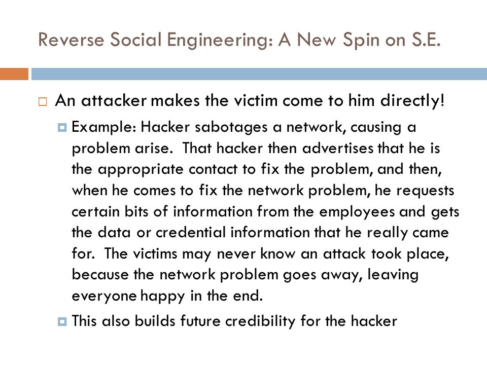 Reverse Social Engineering: A New Spin on S.E. An attacker makes the victim come to him directly.