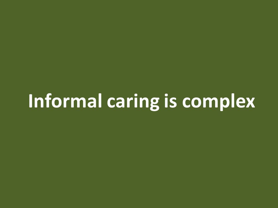 Informal caring is complex