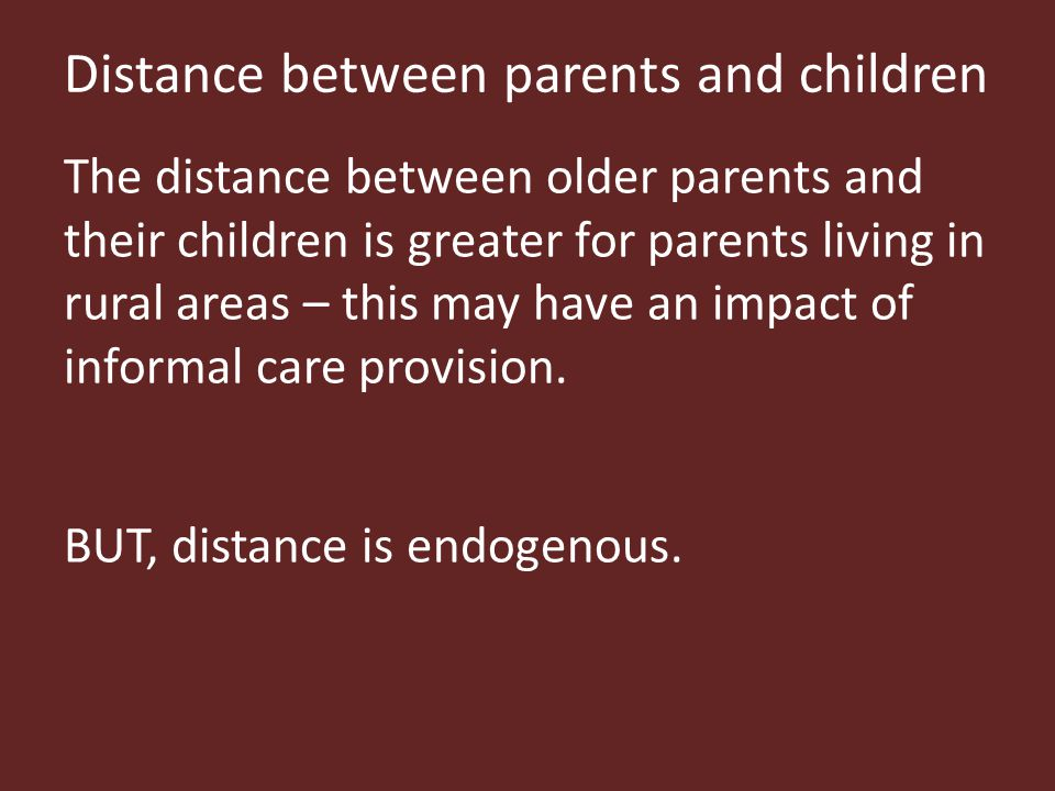 Distance between parents and children The distance between older parents and their children is greater for parents living in rural areas – this may have an impact of informal care provision.