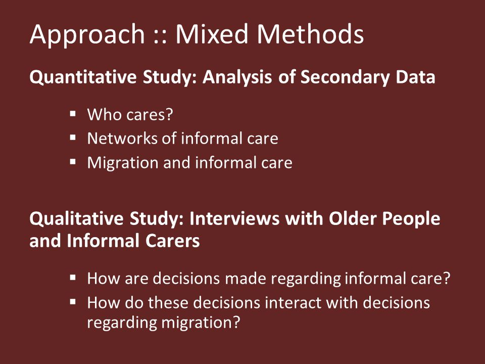 Quantitative Methods In this project we have used data from the British Household Panel Survey (BHPS); the Family Resources Survey (FRS) and the English Longitudinal Study of Aging (ELSA).