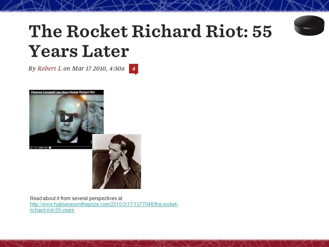 Read about it from several perspectives at http://www.habseyesontheprize.com/2010/3/17/1377048/the-rocket- richard-riot-55-years
