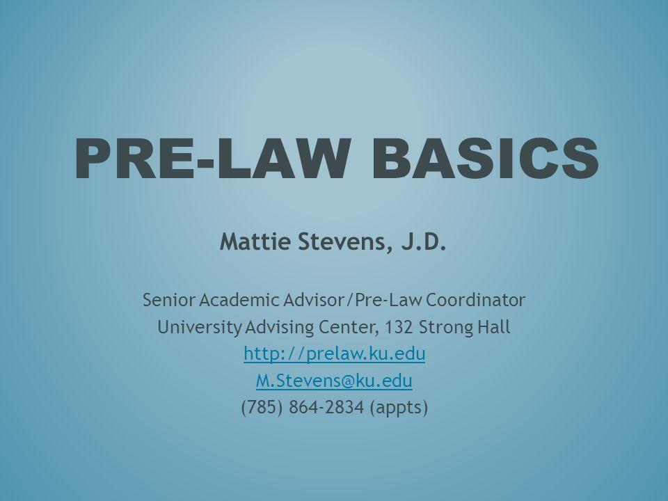 PRE-LAW BASICS Mattie Stevens, J.D.