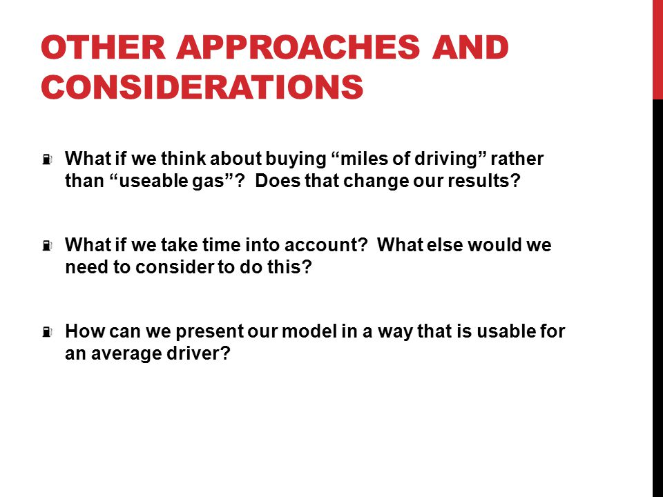 OTHER APPROACHES AND CONSIDERATIONS What if we think about buying miles of driving rather than useable gas .