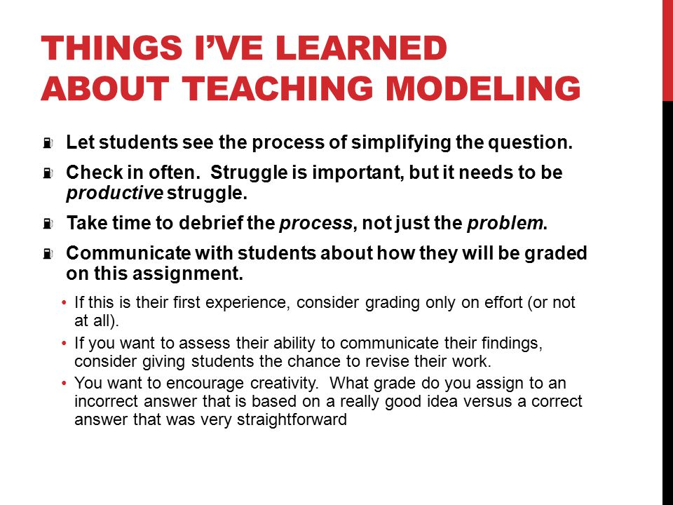 THINGS I'VE LEARNED ABOUT TEACHING MODELING Let students see the process of simplifying the question.