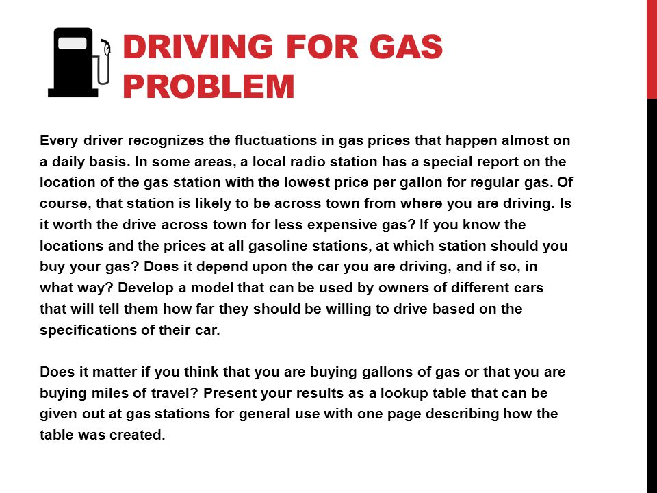 DRIVING FOR GAS PROBLEM Every driver recognizes the fluctuations in gas prices that happen almost on a daily basis.
