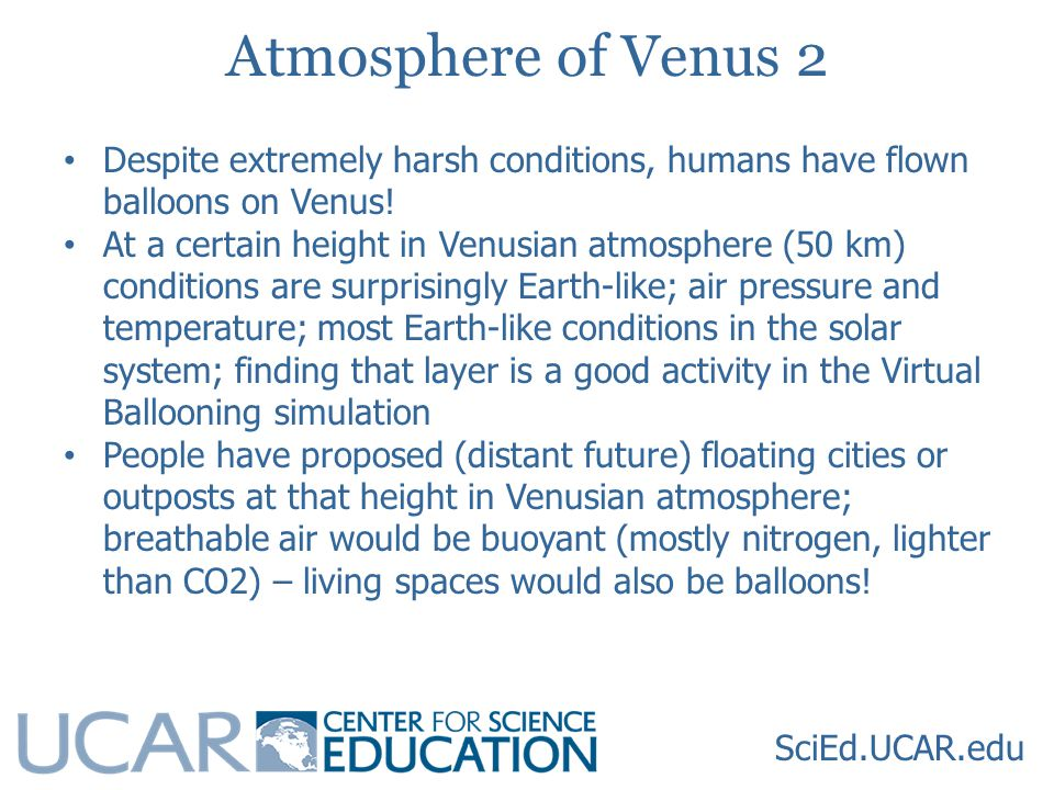SciEd.UCAR.edu Atmosphere of Venus 2 Despite extremely harsh conditions, humans have flown balloons on Venus.
