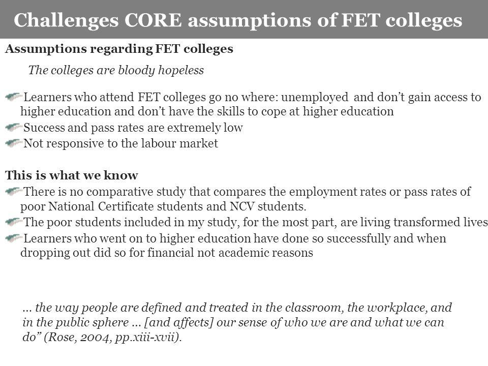 Key characteristics of the study Challenges CORE assumptions of FET colleges Assumptions regarding FET colleges Learners who attend FET colleges go no