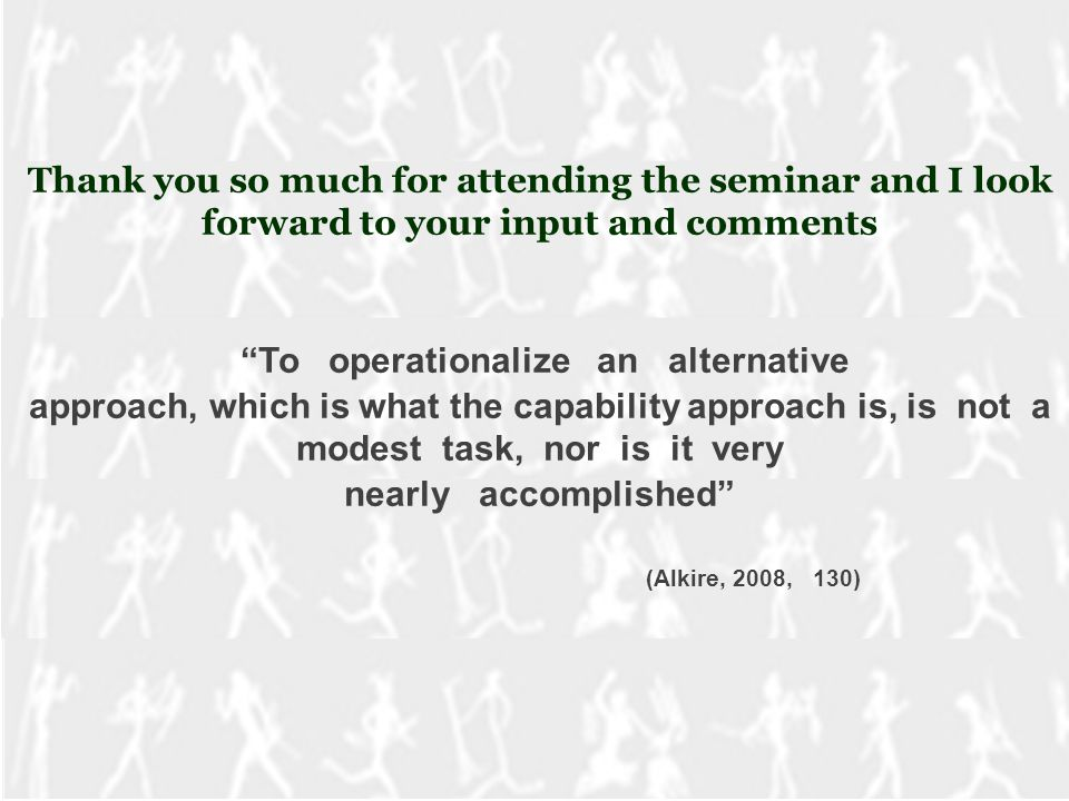 """Thank you so much for attending the seminar and I look forward to your input and comments """"To operationalize an alternative approach, which is what th"""