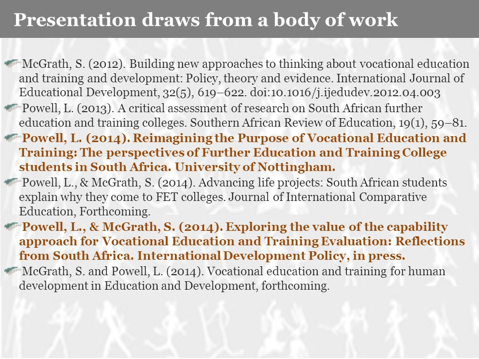 McGrath, S. (2012). Building new approaches to thinking about vocational education and training and development: Policy, theory and evidence. Internat