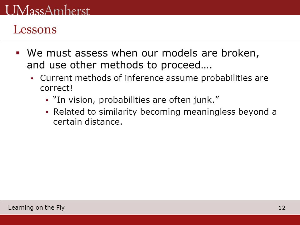 12 Learning on the Fly Lessons  We must assess when our models are broken, and use other methods to proceed….