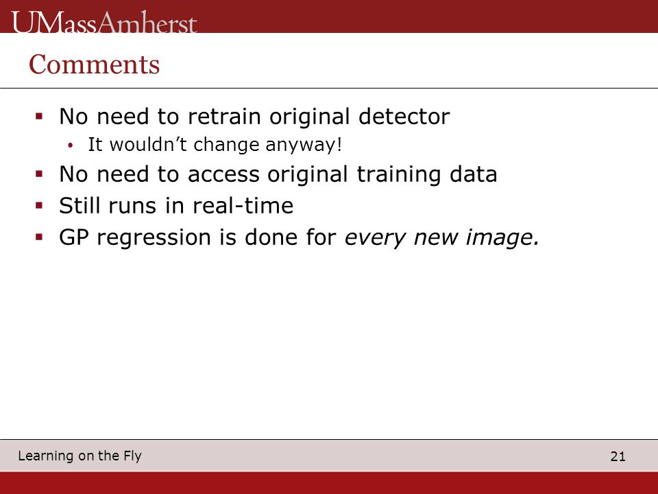 21 Learning on the Fly Comments  No need to retrain original detector It wouldn't change anyway.