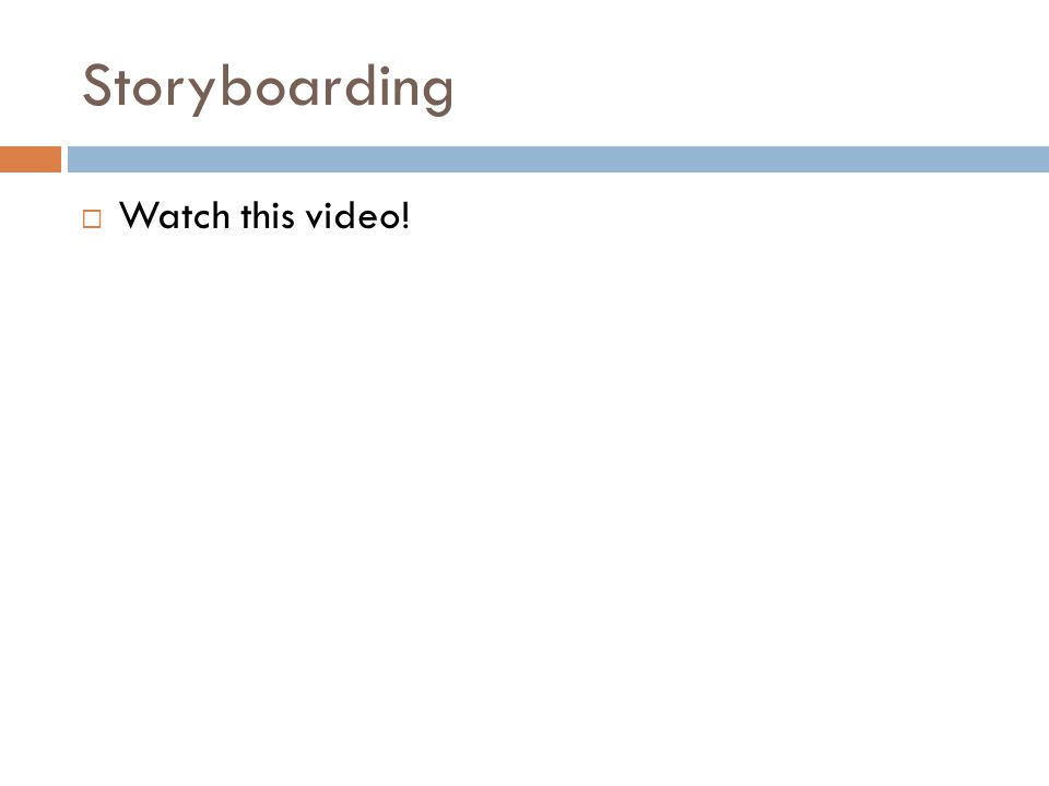 Storyboarding  Watch this video!