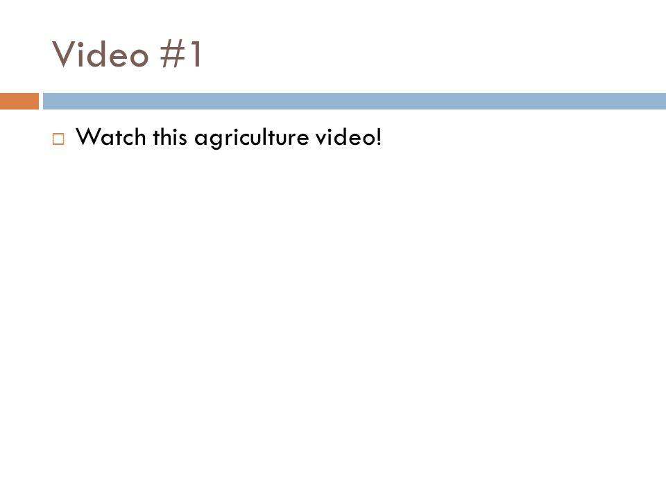 Video #1  Watch this agriculture video!