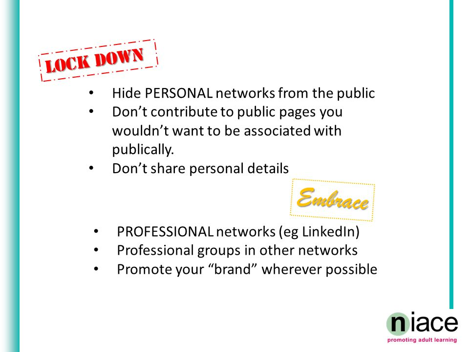 LOCK DOWN Hide PERSONAL networks from the public Don't contribute to public pages you wouldn't want to be associated with publically.