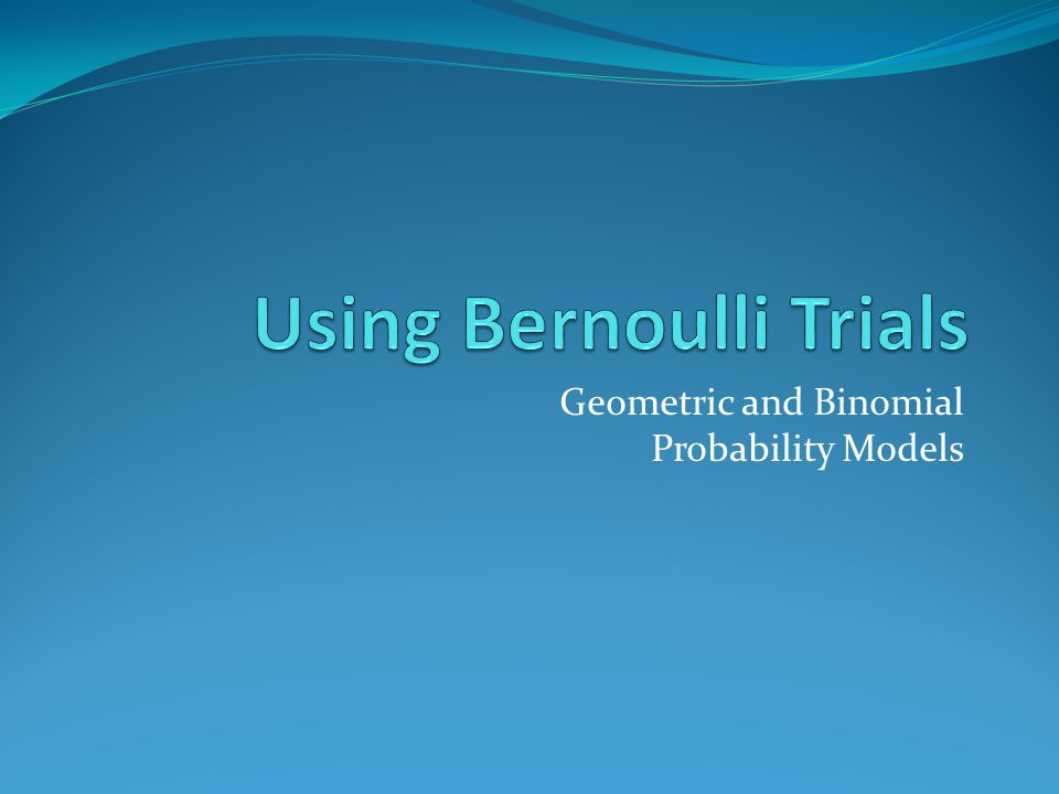Geometric and Binomial Probability Models