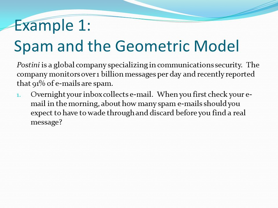 Example 1: Spam and the Geometric Model Postini is a global company specializing in communications security.