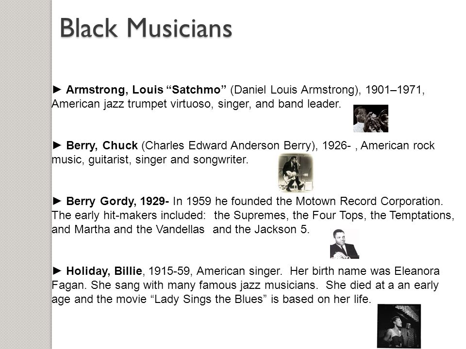 """► Armstrong, Louis """"Satchmo"""" (Daniel Louis Armstrong), 1901–1971, American jazz trumpet virtuoso, singer, and band leader. ► Berry, Chuck (Charles Edw"""