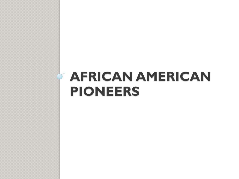 AFRICAN AMERICAN PIONEERS
