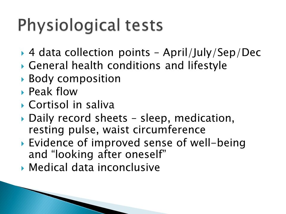  4 data collection points – April/July/Sep/Dec  General health conditions and lifestyle  Body composition  Peak flow  Cortisol in saliva  Daily record sheets – sleep, medication, resting pulse, waist circumference  Evidence of improved sense of well-being and looking after oneself  Medical data inconclusive
