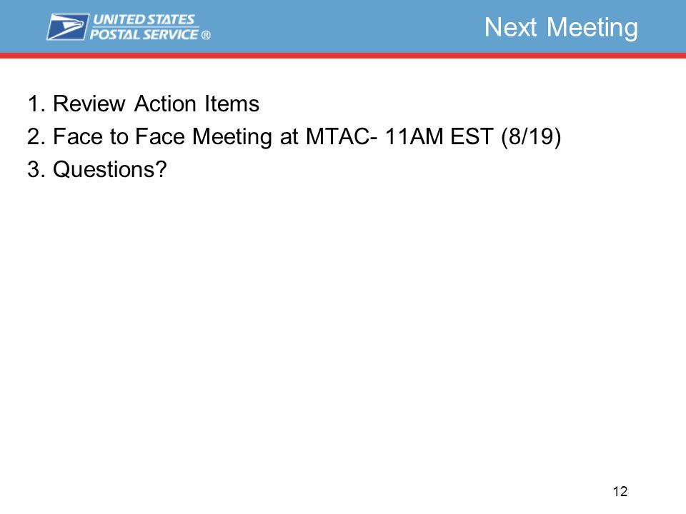 Next Meeting 1.Review Action Items 2.Face to Face Meeting at MTAC- 11AM EST (8/19) 3.Questions? 12