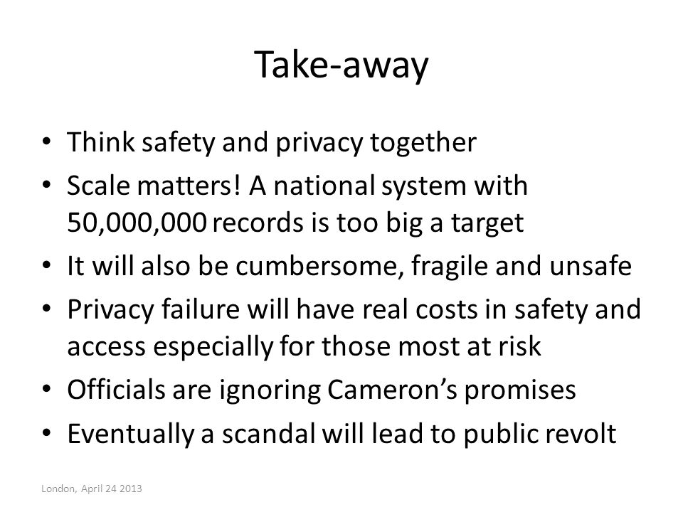 Take-away Think safety and privacy together Scale matters.