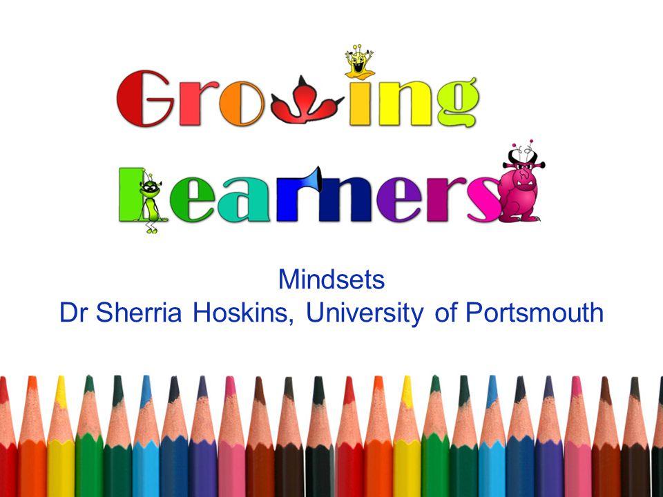 Mindsets Dr Sherria Hoskins, University of Portsmouth
