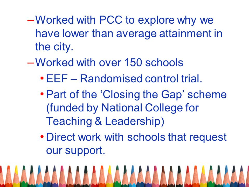 – Worked with PCC to explore why we have lower than average attainment in the city.
