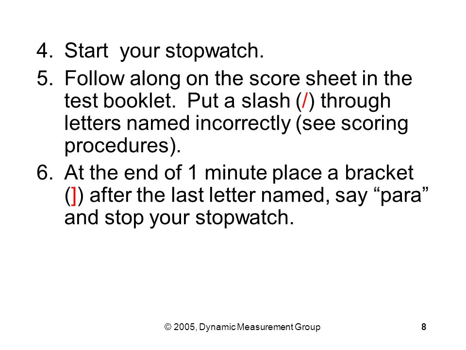© 2005, Dynamic Measurement Group8 4.Start your stopwatch.