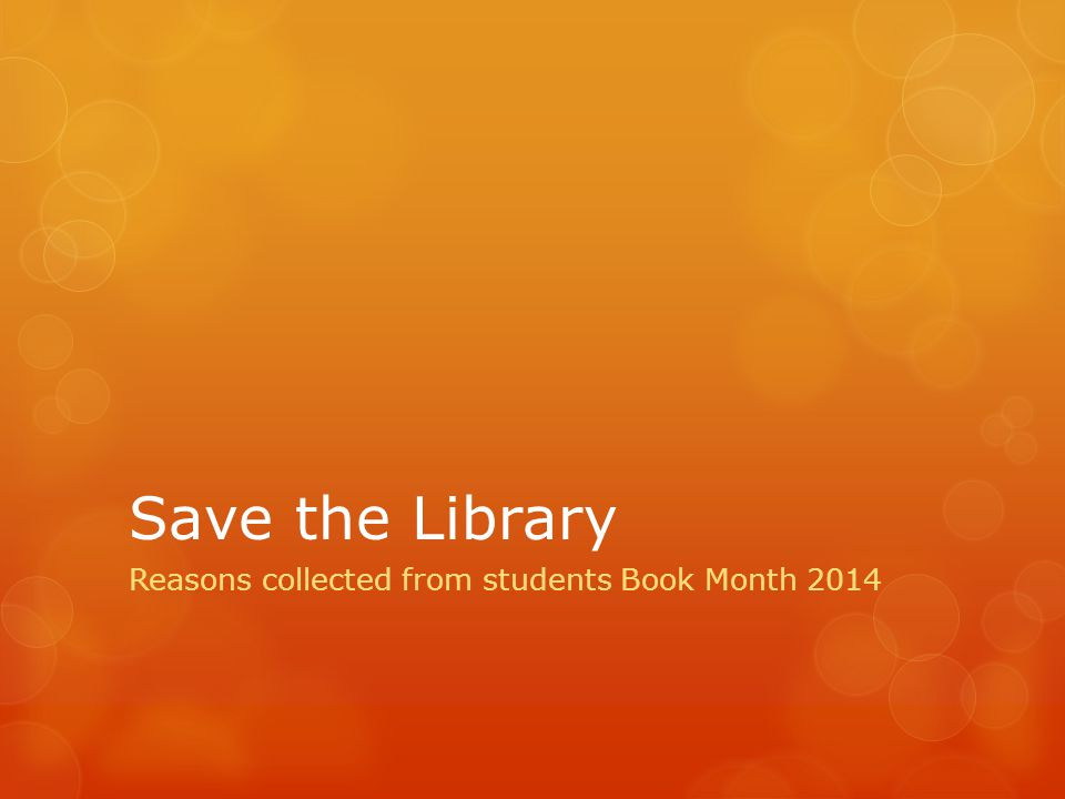 Save the Library Reasons collected from students Book Month 2014