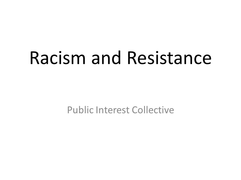 Racism and Resistance Public Interest Collective