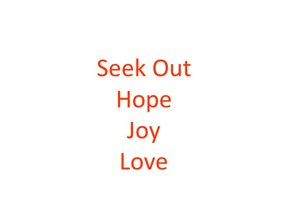 Seek Out Hope Joy Love
