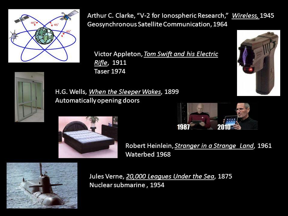 Victor Appleton, Tom Swift and his Electric Rifle, 1911 Taser 1974 Robert Heinlein, Stranger in a Strange Land, 1961 Waterbed 1968 Arthur C.