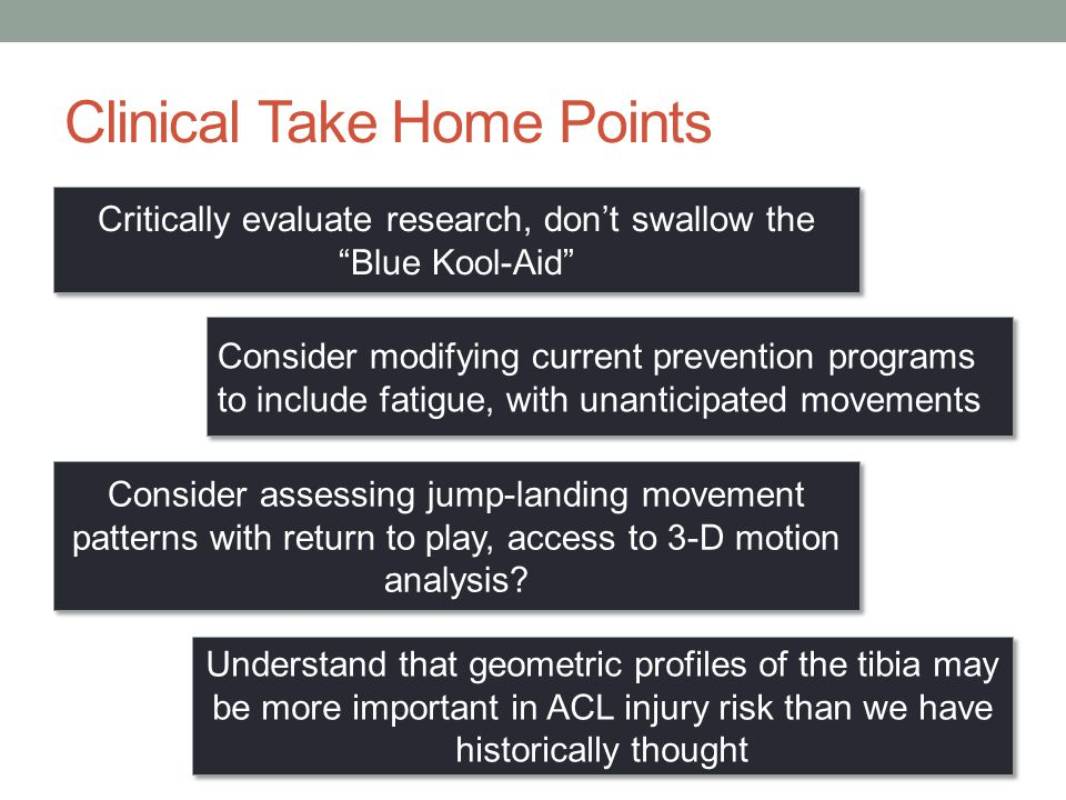 "Clinical Take Home Points Critically evaluate research, don't swallow the ""Blue Kool-Aid"" Consider modifying current prevention programs to include fa"