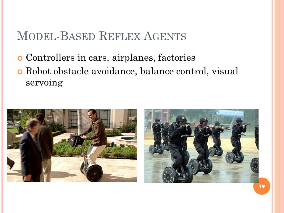 M ODEL -B ASED R EFLEX A GENTS Controllers in cars, airplanes, factories Robot obstacle avoidance, balance control, visual servoing 19