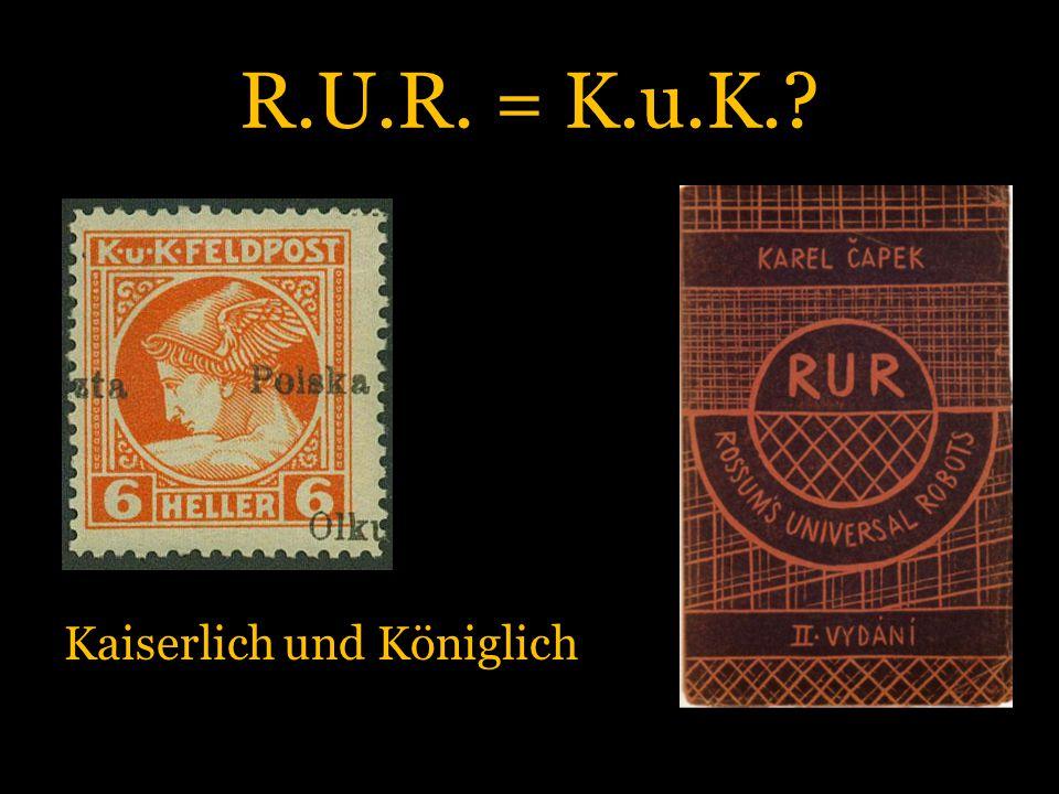 R.U.R. = K.u.K. Kaiserlich und Königlich