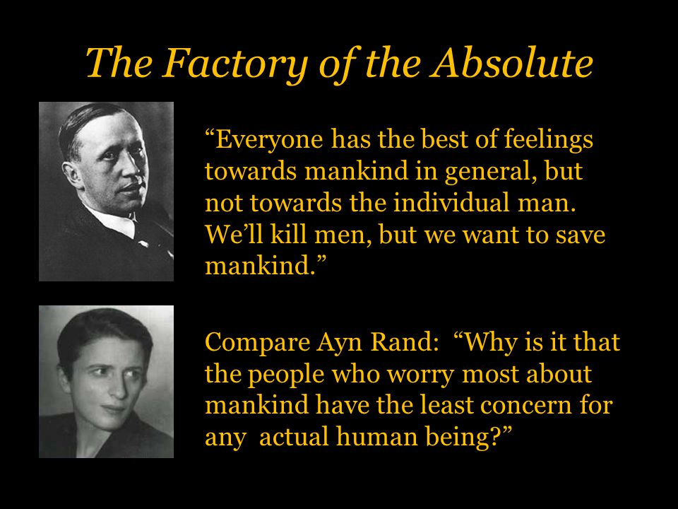 The Factory of the Absolute Everyone has the best of feelings towards mankind in general, but not towards the individual man.